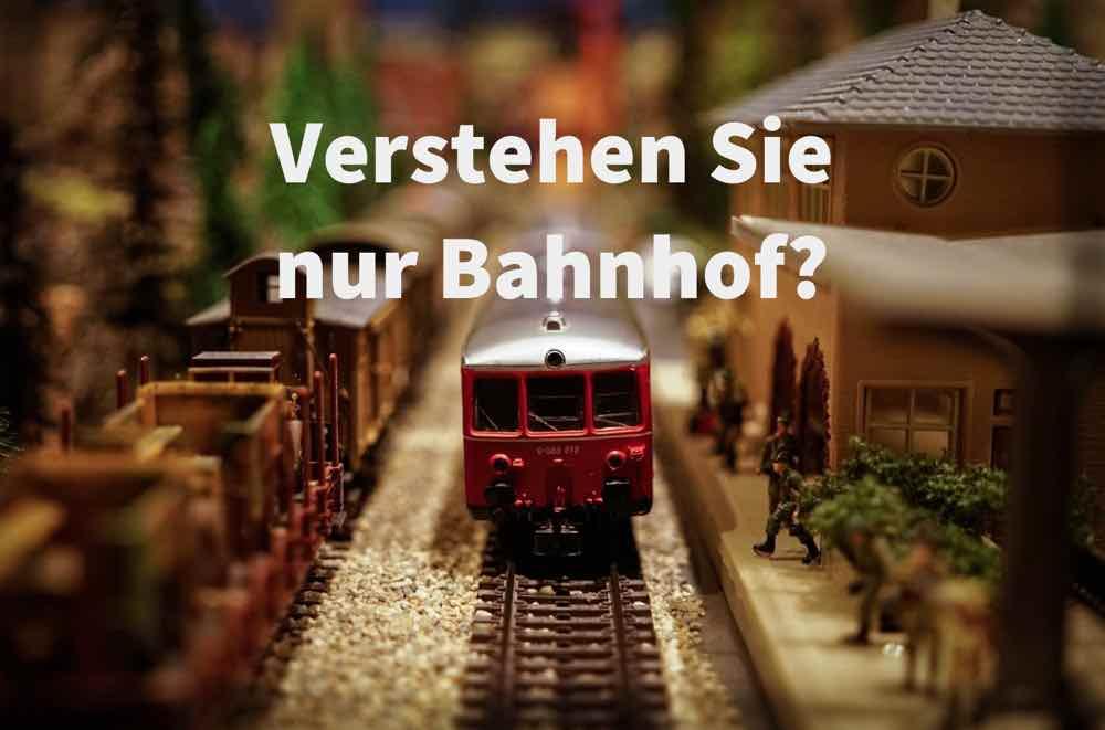Verstehen Sie nur Bahnhof?