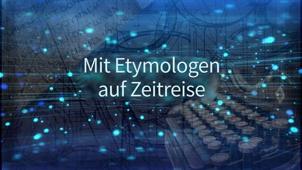 Mit Etymologen auf Zeitreise